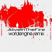 Alive In The Fire (WorldEngine Remix) - Single by Under The Flood