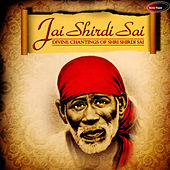 Jai Shirdi Sai: Divine Chantings of Shri Shirdi Sai by Various Artists