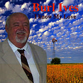 I Know My Love by Burl Ives