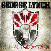 Kill All Control by George Lynch