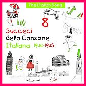The Italian Song: Succeci Della Canzone Italiana 1944 - 1945, Vol. 8 by Various Artists