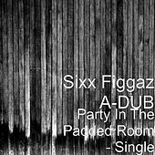 Party In The Padded Room - Single by Sixx Figgaz
