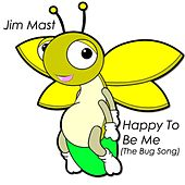 Happy To Be Me(The Bug Song) - Single by Jim Mast