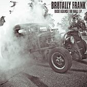Back Against The Wall e.p. by Brutally Frank