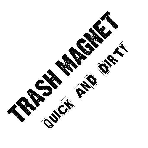 Quick And Dirty by Trash Magnet