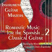 Romantic Music for The Spanish Classical Guitar Vol.2 (Spanische Klassische Gitarre, Guitarra Clásica Española) by Instrumental Guitar Masters