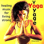 Yoga Voyage, Healing Music for Living Strong by Doug Walker
