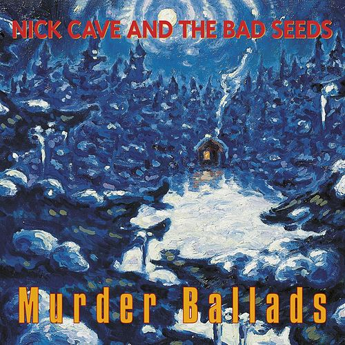 Murder Ballads (2011 - Remaster) by Nick Cave