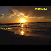 Give It All Away by Mendez