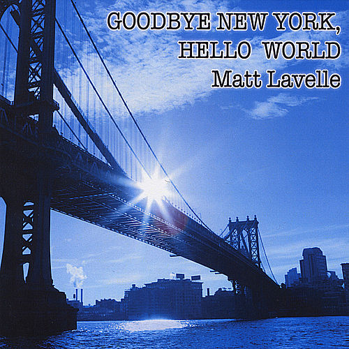 Goodbye New York,Hello World by Matt Lavelle
