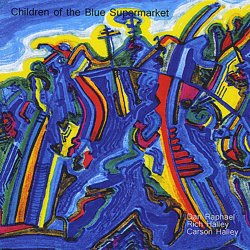 Children of the Blue Supermarket (feat. Dan Raphael & Carson Halley) by Rich Halley