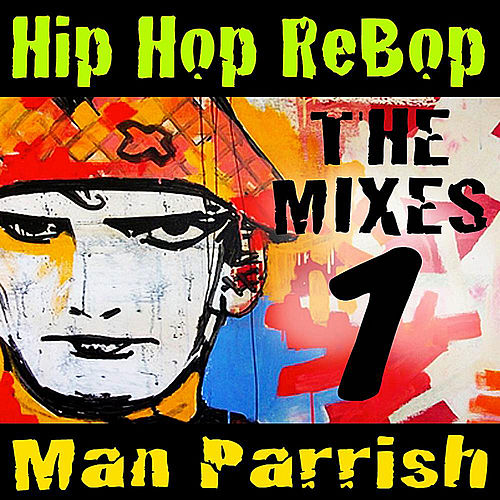 Hip Hop Rebop, Vol. 1 by Man Parrish