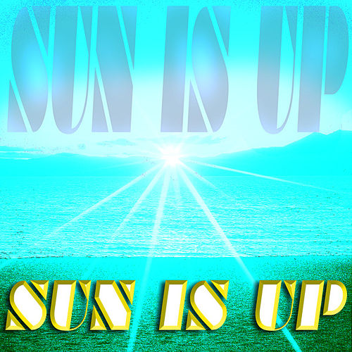 Sun Is Up by Sun Is Up