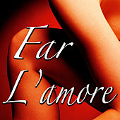 Far L'Amore by Far L'Amore