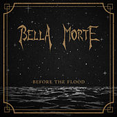 Before The Flood by Bella Morte