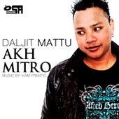 Akh Mitro by Daljit Mattu