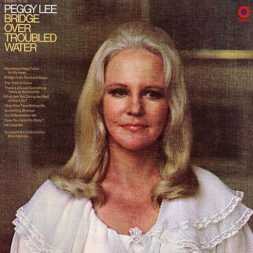 Bridge Over Troubled Water by Peggy Lee
