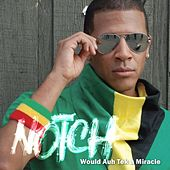 Would A Tek A Miracle - Single by Notch