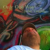 Only One Way by Julius Vaughn
