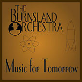 Music for Tomorrow by The Burnsland Orchestra