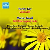 Kay, H.: Cakewalk Suite / Gould, M.: Fall River Legend Suite (Ormandy, Mitropoulos) (1952) by Various Artists