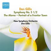 Gillis, D.: Symphony No. 5 1/2 / The Alamo / Portrait of A Frontier Town (Gillis) (1950) by Don Gillis