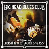 100 Years Of Robert Johnson by Big Head Blues Club