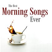 The Best Morning Songs Ever by Various Artists