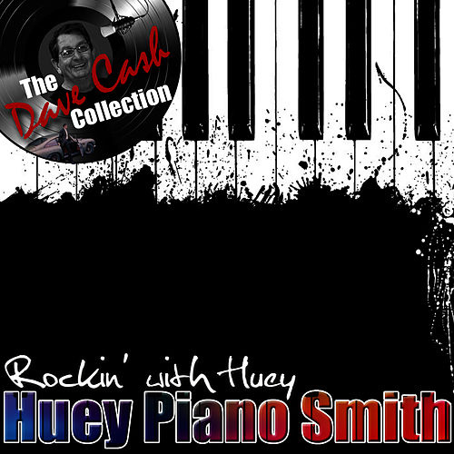 Rockin' with Huey - [The Dave Cash Collection] by Huey