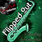 Flipped Out Stanley - [The Dave Cash Collection] by Stanley Turrentine