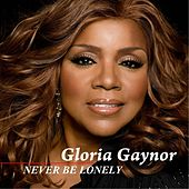 Never Be Lonely by Gloria Gaynor