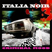 Italia Noir : Criminal Mood (L'originale atmosfera criminale) by Various Artists