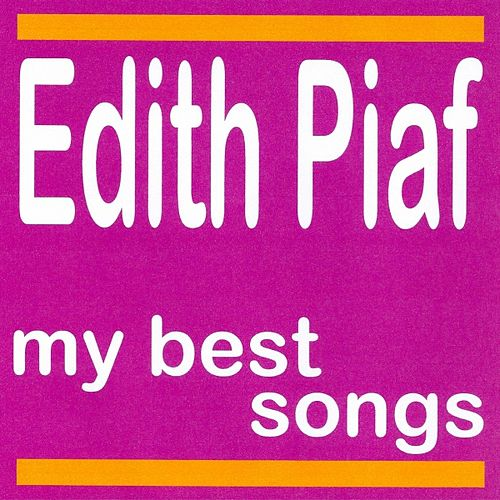 My best songs - edith piaf by Edith Piaf