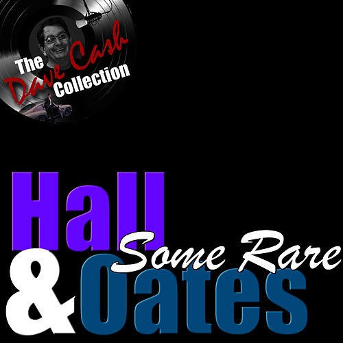 Some Rare H&O - [The Dave Cash Collection] by Hall & Oates