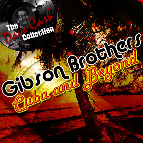 Cuba and Beyond - [The Dave Cash Collection] by Gibson Brothers