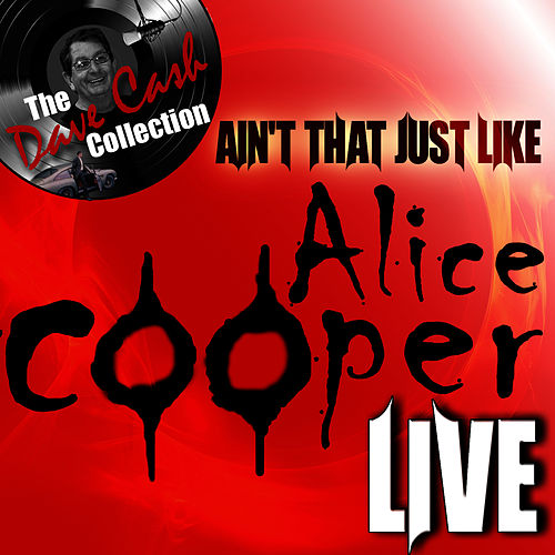 Ain't That Just Like Alice Cooper Live - [The Dave Cash Collection] by Alice Cooper