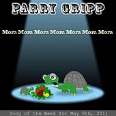Mom Mom Mom Mom Mom Mom Mom - Single by Parry Gripp