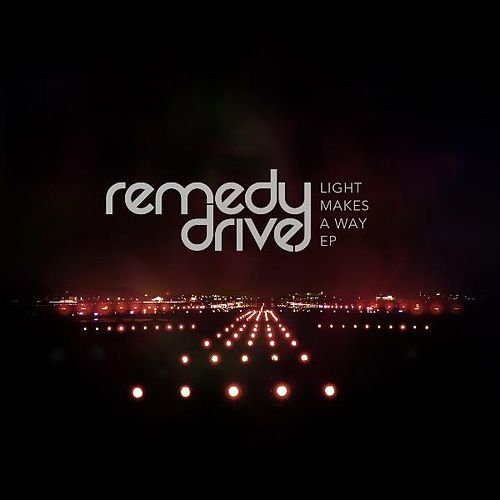 Light Makes A Way EP by Remedy Drive