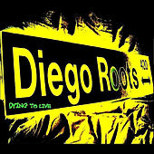 Dying To Live by Diego Roots