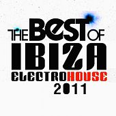 The Best of Ibiza Electro House 2011 by Various Artists
