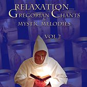 Relaxation With Gregorian Chants & Mystic Melodies, Vol. 2 by Various Artists
