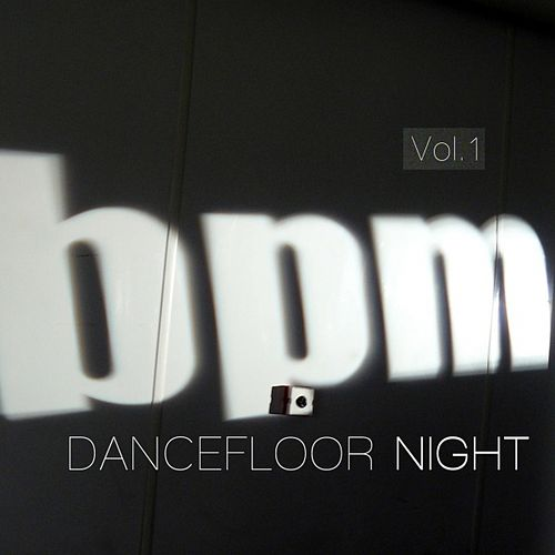 BPM Dancefloor Night, Vol. 1 by Various Artists