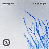 It'll Be Alright - Single by Melting Pot