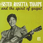 Sister Rosetta Tharpe and the Spirit of Gospel, Vol. 1 by Sister Rosetta Tharpe