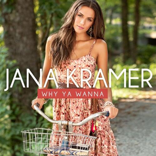 Why You Wanna by Jana Kramer