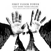 God Damn Your Fingers by First Floor Power