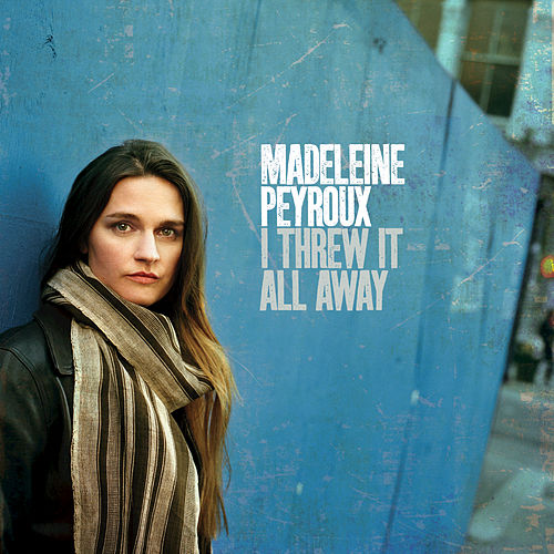 I Threw It All Away by Madeleine Peyroux