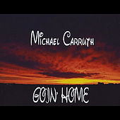 Goin Home by Michael Carruth