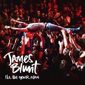 I'll Be Your Man by James Blunt