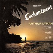 Isle Of Enchantment by Arthur Lyman